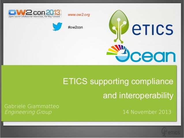 www.ow2.org #ow2con  ETICS supporting compliance and interoperability Gabriele Giammatteo Engineering Group  14 November 2...