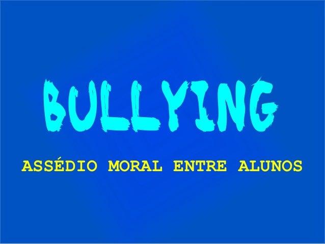 BULLYING ASSÉDIO MORAL ENTRE ALUNOS