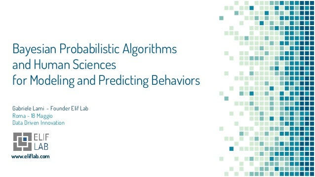 Gabriele Lami - Founder Elif Lab Roma - 18 Maggio Data Driven Innovation Bayesian Probabilistic Algorithms and Human Scien...