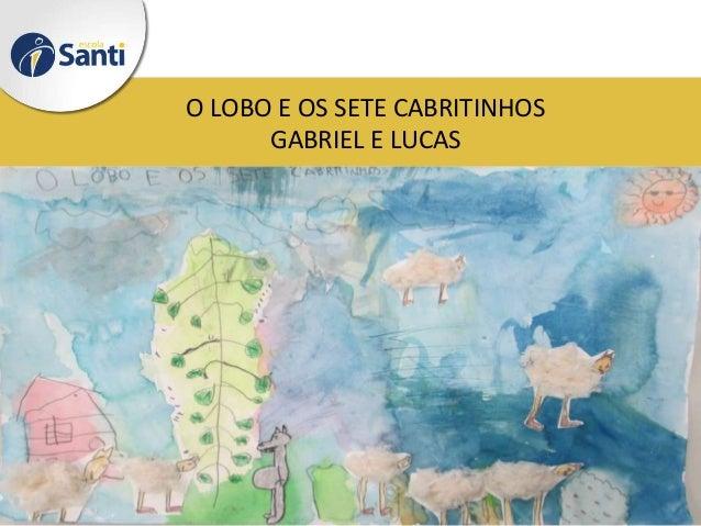 O LOBO E OS SETE CABRITINHOS GABRIEL E LUCAS
