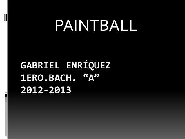 """GABRIEL ENRÍQUEZ1ERO.BACH. """"A""""2012-2013PAINTBALL"""