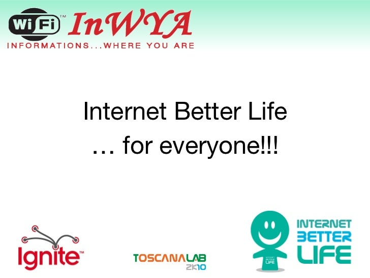 Internet Better Life …  for everyone!!!