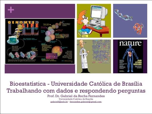 +Bioestatística - Universidade Católica de BrasíliaTrabalhando com dados e respondendo perguntasProf. Dr. Gabriel da Rocha...