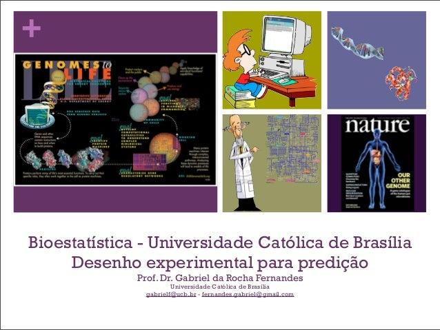 +Bioestatística - Universidade Católica de BrasíliaDesenho experimental para prediçãoProf. Dr. Gabriel da Rocha FernandesU...