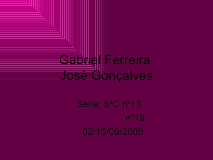 Gabriel Ferreira  José Gonçalves Série; 5ºC nº13  nº19 02/10/09/2009