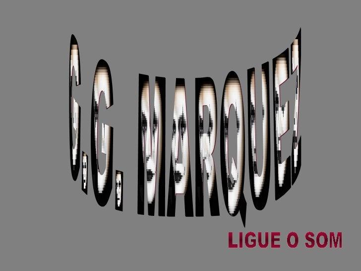 G.G. MARQUEZ LIGUE O SOM