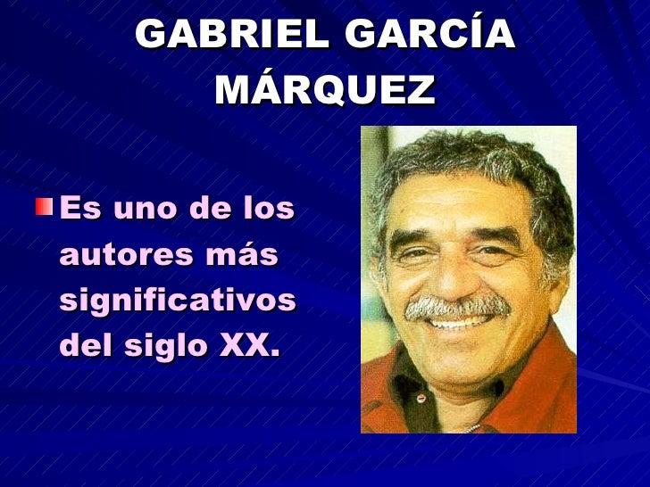 GABRIEL GARCÍA MÁRQUEZ <ul><li>Es uno de los autores más significativos del siglo XX. </li></ul>