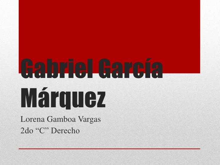"""Gabriel GarcíaMárquezLorena Gamboa Vargas2do """"C"""" Derecho"""