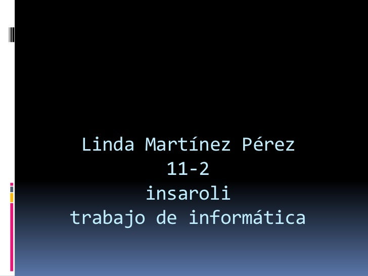 Linda Martínez Pérez         11-2       insarolitrabajo de informática
