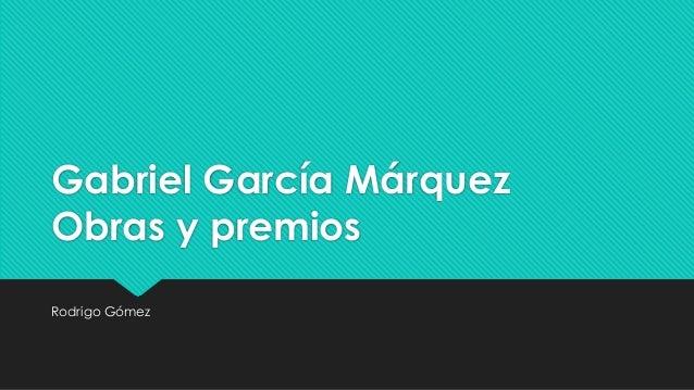 Gabriel García Márquez Obras y premios Rodrigo Gómez