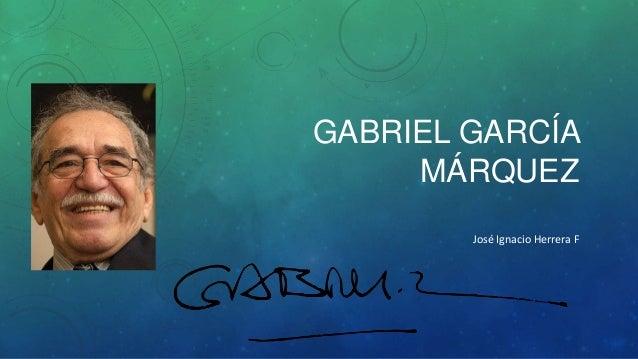 GABRIEL GARCÍA MÁRQUEZ José Ignacio Herrera F