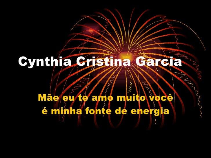 Cynthia Cristina Garcia Mãe eu te amo muito você é minha fonte de energia