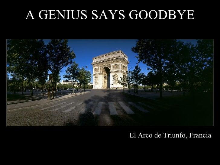 A GENIUS SAYS GOODBYE El Arco de  Triunfo, Francia