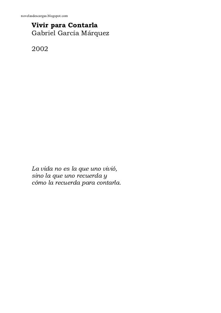 novelasdescargas.blogspot.com      Vivir para Contarla      Gabriel García Márquez      2002      La vida no es la que uno...