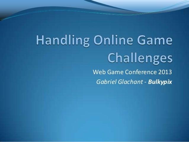 Web Game Conference 2013Gabriel Glachant - Bulkypix