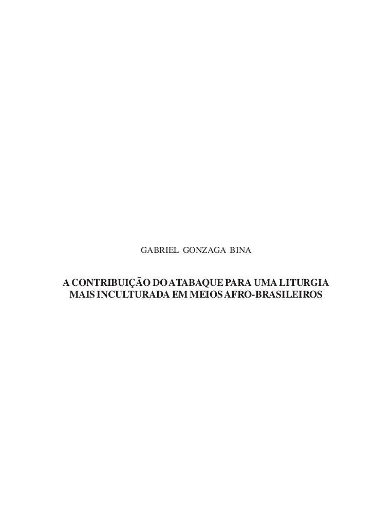 GABRIEL GONZAGA BINAA CONTRIBUIÇÃO DO ATABAQUE PARA UMA LITURGIA MAIS INCULTURADA EM MEIOS AFRO-BRASILEIROS