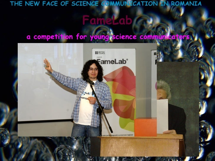 THE NEW FACE OF SCIENCE  COMMUNICATION IN ROMANIA   FameLab   a competition for young science communicators