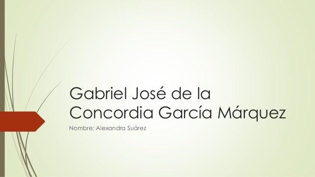 Gabriel José de la Concordia García Márquez Nombre: Alexandra Suárez