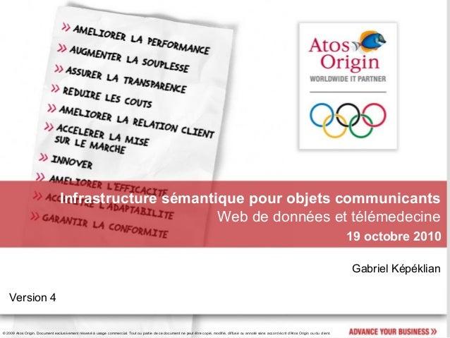 © 2009 Atos Origin. Document exclusivement réservé à usage commercial. Tout ou partie de ce document ne peut être copié, m...