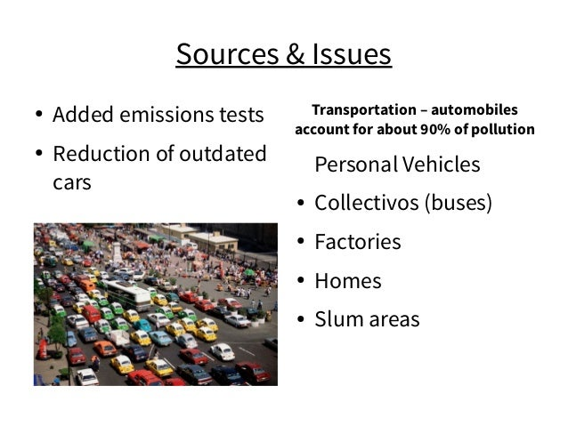 Sources & Issues ● Added emissions tests ● Reduction of outdated cars Transportation – automobiles account for about 90% o...
