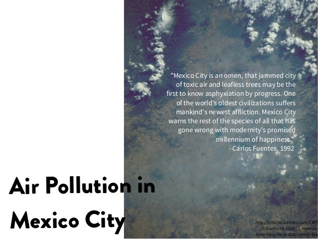 """Air Pollution in Mexico City """"Mexico City is an omen, that jammed city of toxic air and leafless trees may be the first to..."""