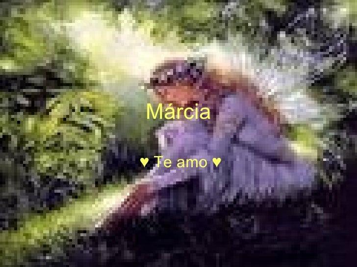 Márcia ♥  Te amo ♥
