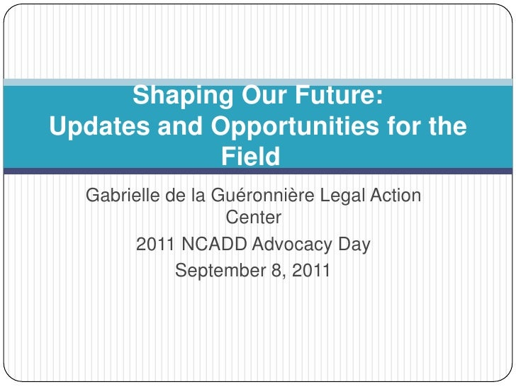 Shaping Our Future:Updates and Opportunities for the             Field  Gabrielle de la Guéronnière Legal Action          ...