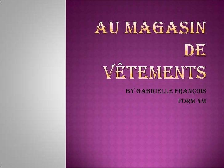Au Magasin de Vêtements<br />By Gabrielle François<br />Form 4M<br />