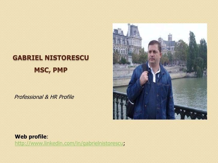 GABRIEL NISTORESCU        MSC, PMPProfessional & HR ProfileWeb profile:http://www.linkedin.com/in/gabrielnistorescu;