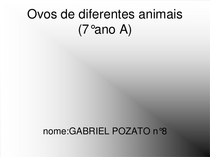 Ovos de diferentes animais        (7°ano A)  nome:GABRIEL POZATO n°8