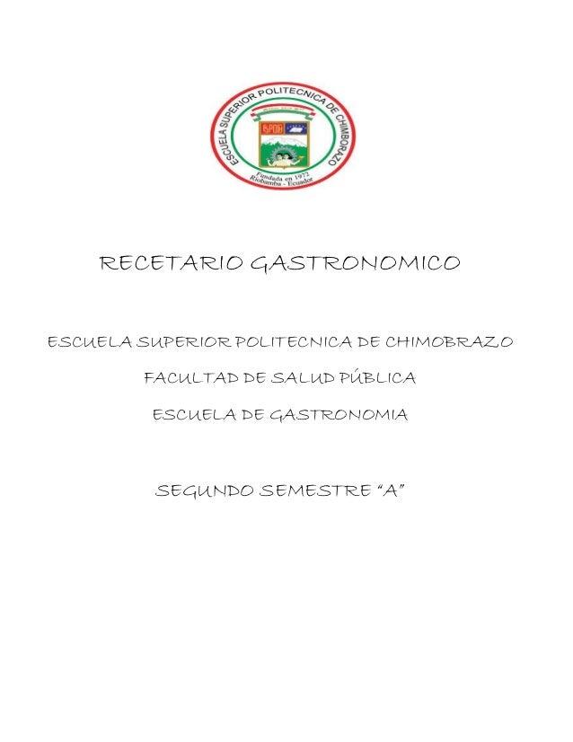 RECETARIO GASTRONOMICO ESCUELA SUPERIOR POLITECNICA DE CHIMOBRAZO FACULTAD DE SALUD PÚBLICA ESCUELA DE GASTRONOMIA SEGUNDO...