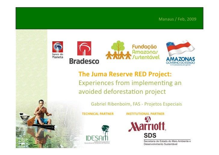 Manaus/Feb,2009     TheJumaReserveREDProject: Experiencesfromimplemen/ngan avoideddeforesta/onproject     ...