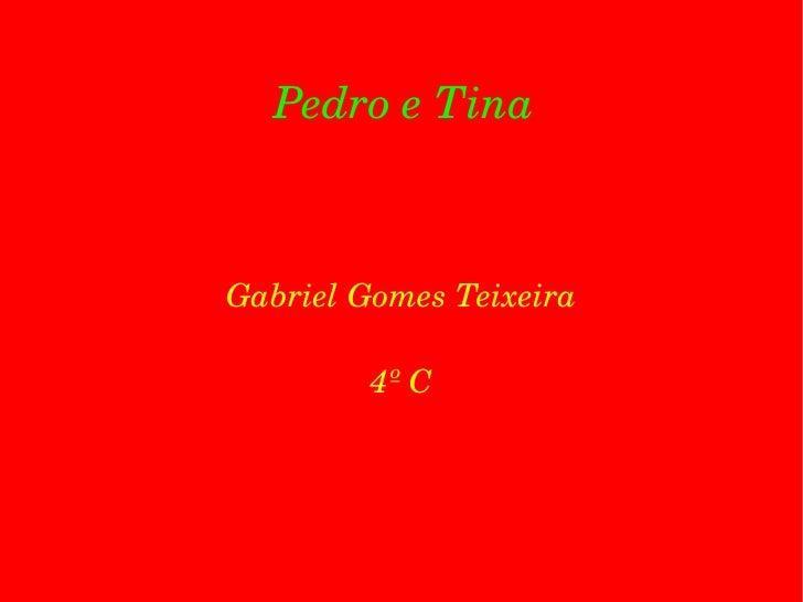 Pedro e Tina Gabriel Gomes Teixeira 4º C