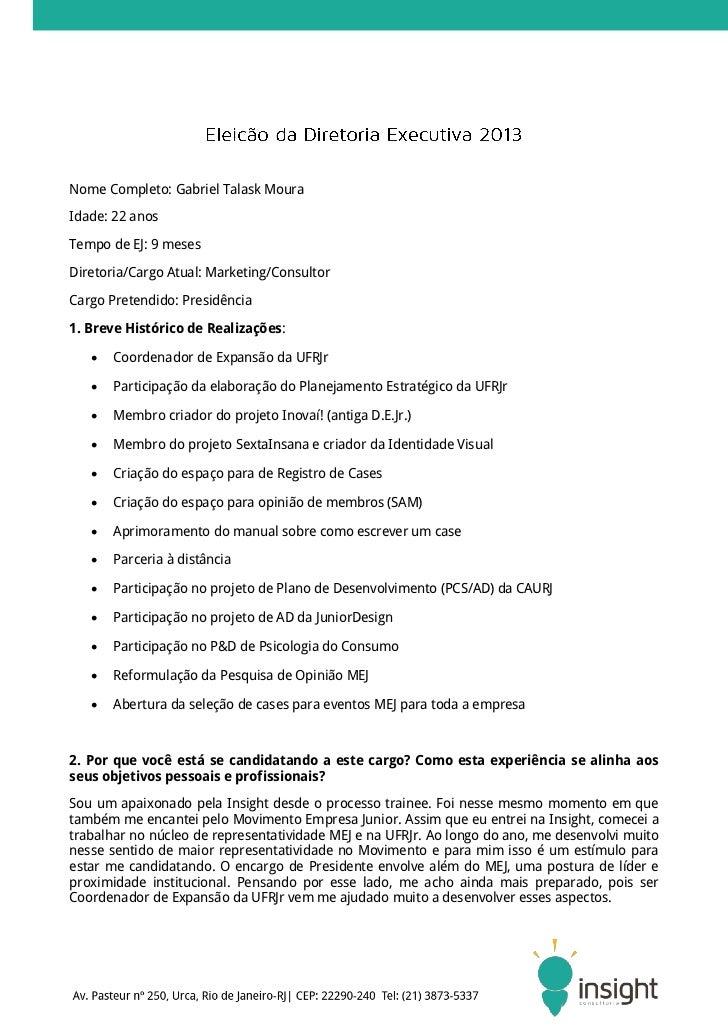Nome Completo: Gabriel Talask MouraIdade: 22 anosTempo de EJ: 9 mesesDiretoria/Cargo Atual: Marketing/ConsultorCargo Prete...