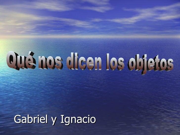 Gabriel y Ignacio Qué nos dicen los objetos