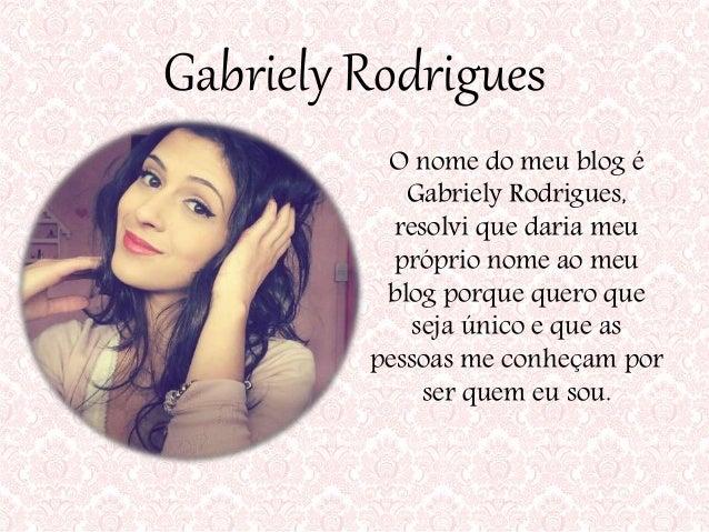 Gabriely Rodrigues O nome do meu blog é Gabriely Rodrigues, resolvi que daria meu próprio nome ao meu blog porque quero qu...