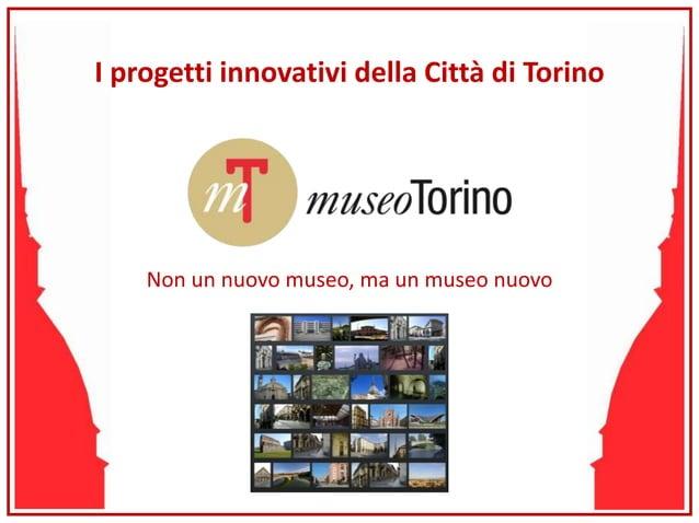 Non un nuovo museo, ma un museo nuovo I progetti innovativi della Città di Torino