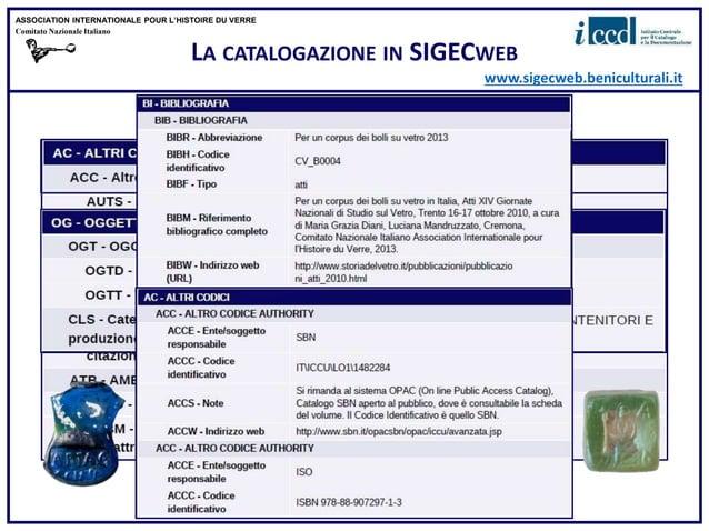 LA CATALOGAZIONE IN SIGECWEB www.sigecweb.beniculturali.it ASSOCIATION INTERNATIONALE POUR L'HISTOIRE DU VERRE Comitato Na...