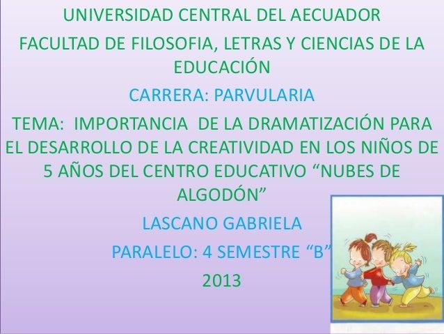 UNIVERSIDAD CENTRAL DEL AECUADOR FACULTAD DE FILOSOFIA, LETRAS Y CIENCIAS DE LA EDUCACIÓN CARRERA: PARVULARIA TEMA: IMPORT...