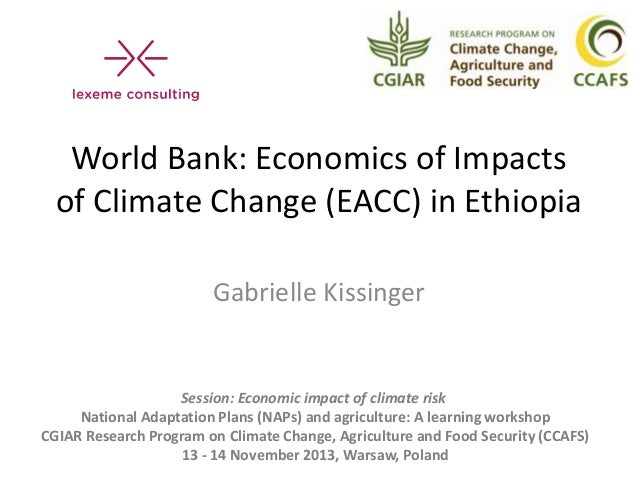 World Bank: Economics of Impacts of Climate Change (EACC) in Ethiopia Gabrielle Kissinger  Session: Economic impact of cli...