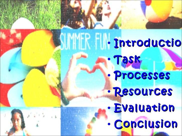 <ul><li>Introduction </li></ul><ul><li>Task </li></ul><ul><li>Processes </li></ul><ul><li>Resources </li></ul><ul><li>Eval...