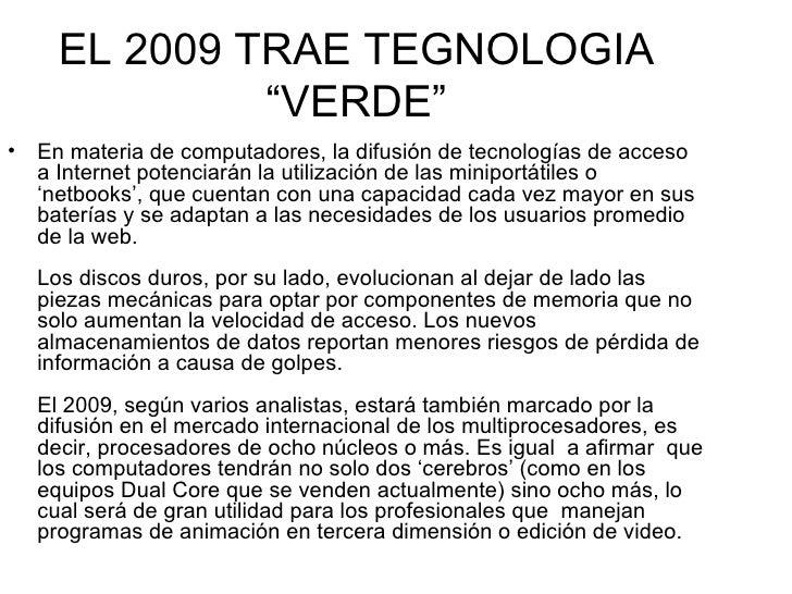 """EL 2009 TRAE TEGNOLOGIA """"VERDE"""" <ul><li>En materia de computadores, la difusión de tecnologías de acceso a Internet potenc..."""