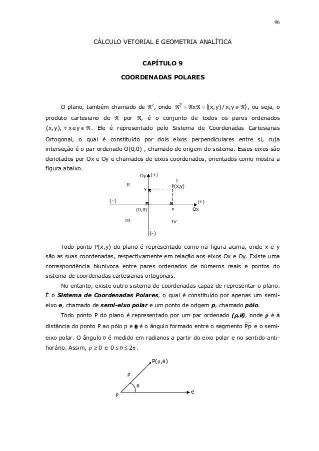 96CÁLCULO VETORIAL E GEOMETRIA ANALÍTICACAPÍTULO 9COORDENADAS POLARESO plano, também chamado de ℜ2, onde { }ℜ∈=ℜℜ=ℜ y,x/)y...