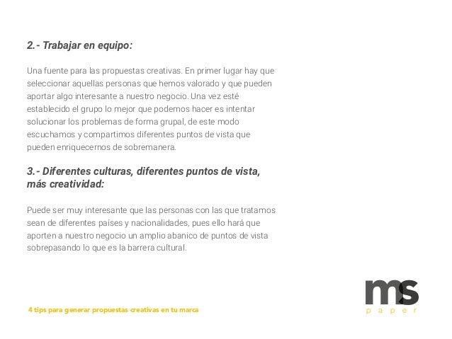 2.- Trabajar en equipo: Una fuente para las propuestas creativas. En primer lugar hay que seleccionar aquellas personas qu...