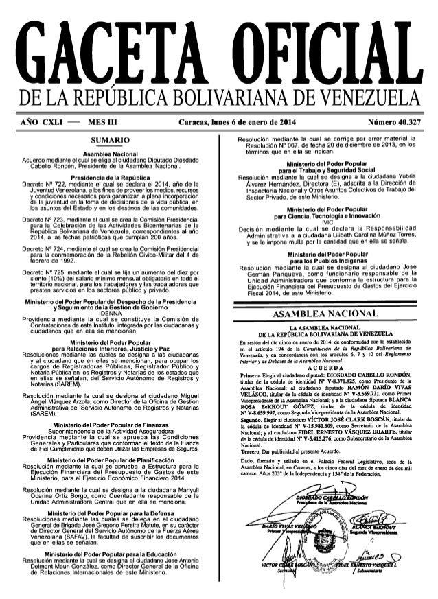 ~ DE LA REPUBLICA BOLIVARIANA DE VENEZUELA AÑO CXLI - MES 111 Caracas, lunes 6 de enero de 2014 Número 40.327 SUMARIO Asam...