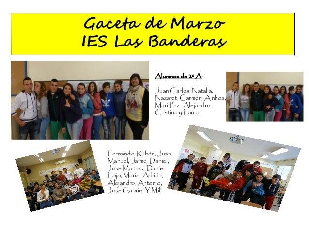 Gaceta de MarzoIES Las BanderasFernando, Rubén, JuanManuel, Jaime, Daniel,Jose Marcos, DanielLojo, Mario, Adrián,Alejandro...
