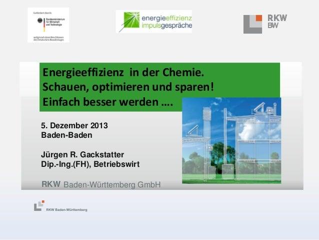 Energieeffizienz in der Chemie. Schauen, optimieren und sparen! Einfach besser werden …. 5. Dezember 2013 Baden-Baden Jürg...