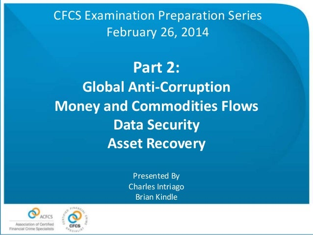 CFCS Examination Preparation Series February 26, 2014  Part 2: Global Anti-Corruption Money and Commodities Flows Data Sec...