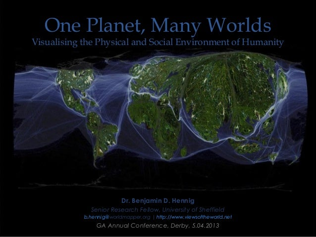 One Planet, Many WorldsVisualising the Physical and Social Environment of Humanity                          Dr. Benjamin D...