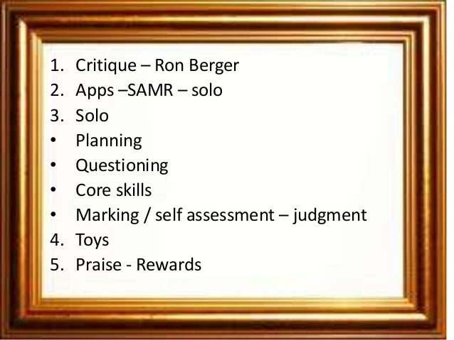 1.   Critique – Ron Berger2.   Apps –SAMR – solo3.   Solo•    Planning•    Questioning•    Core skills•    Marking / self ...